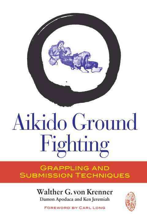 Aikido Ground Fighting By Von Krenner, Walther/ Apodaca, Damon/ Jeremiah, Ken/ Long, Carl (FRW)