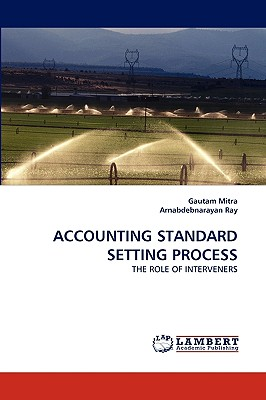 Lap Lambert Academic Publishing Accounting Standard Setting Process by Mitra, Gautam/ Ray, Arnabdebnarayan [Paperback] at Sears.com